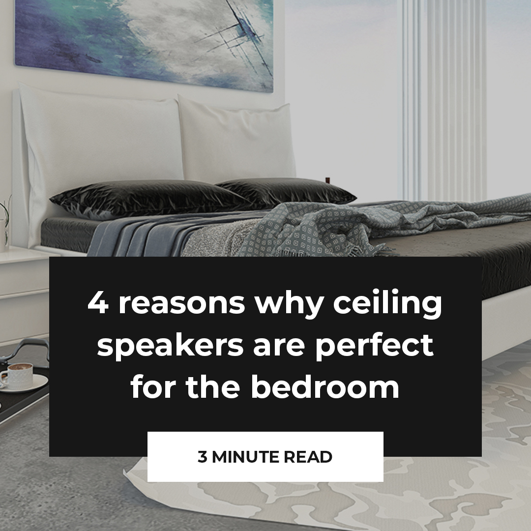 4 reasons why ceiling speakers are perfect for the bedroom