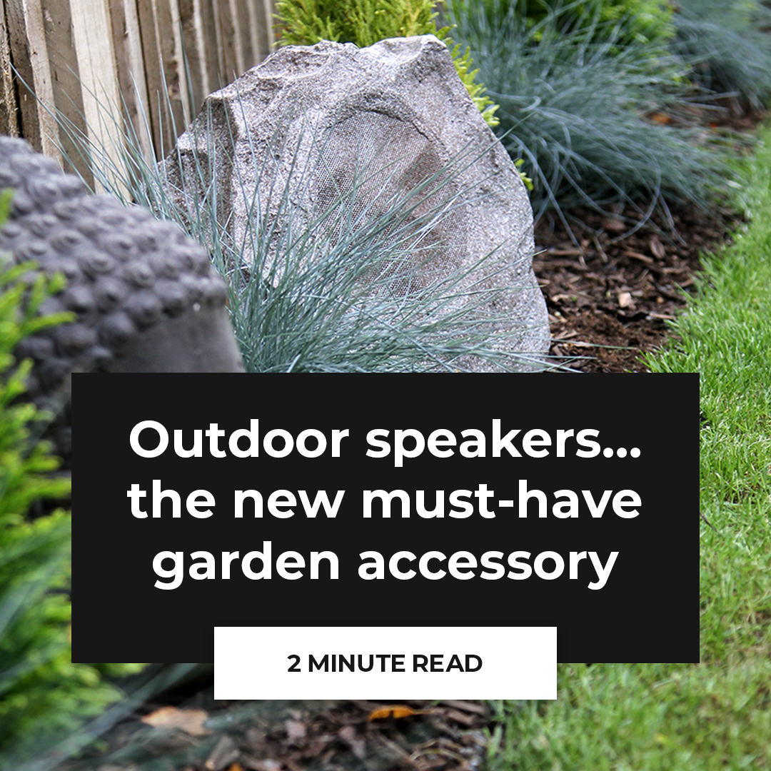 Outdoor speakers… the new must-have garden accessory