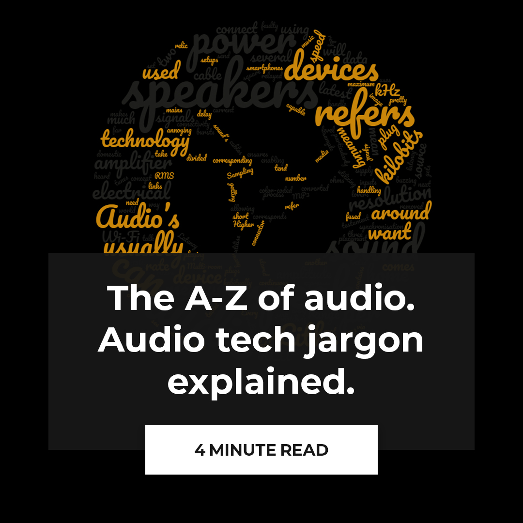 The A-Z of audio. Audio tech jargon explained
