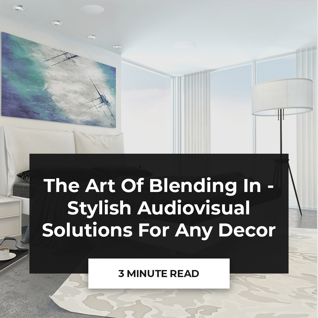 The art of blending in - stylish audiovisual solutions for any decor