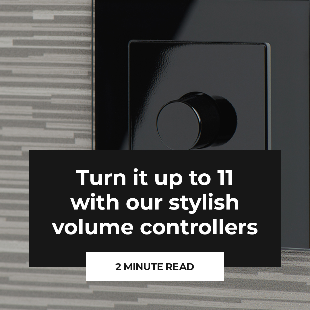 Turn it up to 11 with our stylish volume controllers